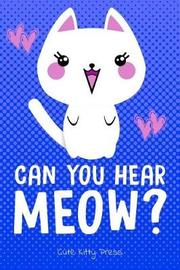 Funny Cat Lover Journal Can You Hear Meow? by Cute Kitty Press
