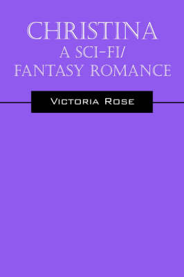 Christina - A Sci-Fi/Fantasy Romance by Victoria Rose