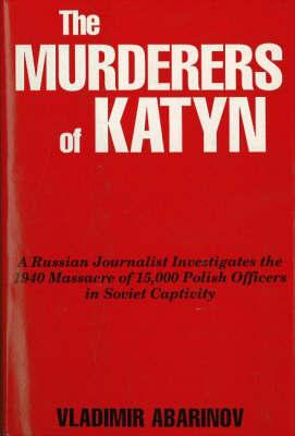 The Murderers of Katyn by Vladimir Abarinov