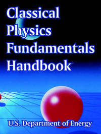 Classical Physics Fundamentals Handbook by Department Of Energy U S Department of Energy image