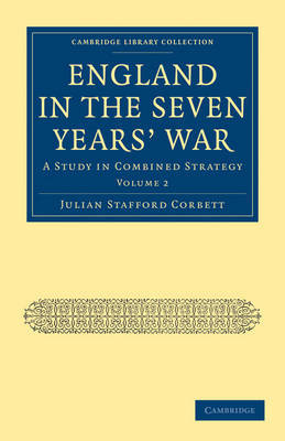 Cambridge Library Collection - Naval and Military History England in the Seven Years' War: Volume 2 by Julian Stafford Corbett image