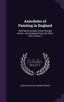 Anecdotes of Painting in England by Horace Walpole image