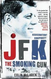 JFK: The Smoking Gun by Colin McLaren