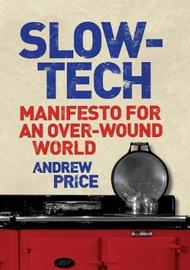 Slow-tech: Manifesto for an Over-wound World by Andrew Price