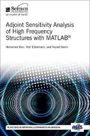Adjoint Sensitivity Analysis of High Frequency Structures with MATLAB (R) by Mohamed Bakr