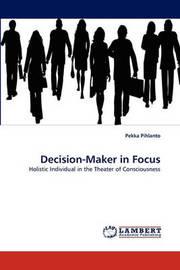 Decision-Maker in Focus by Pekka Pihlanto