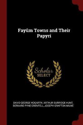 Fayum Towns and Their Papyri by David George Hogarth