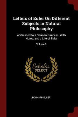 Letters of Euler on Different Subjects in Natural Philosophy by Leonhard Euler image