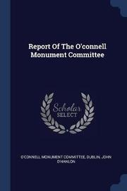 Report of the O'Connell Monument Committee by O'Connell Monument Committee