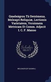 Gmele�grou T� Swz�mena. Meleagri Reliqui�, Lectionis Varietatem, Versionem Metricam Et Comm. Adjecit I. C. F. Manso by Meleager (of Gadara ) image