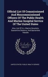 Official List of Commissioned and Noncommissioned Officers of the Public Health and Marine-Hospital Service of the United States
