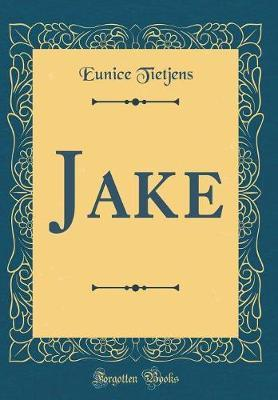 Jake (Classic Reprint) by Eunice Tietjens
