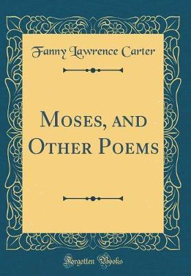 Moses, and Other Poems (Classic Reprint) by Fanny Lawrence Carter image