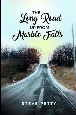 The Long Road Up from Marble Falls by Steve Petty