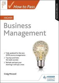 How to Pass Higher Business Management: Second Edition by Craig McLeod