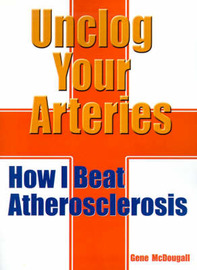 Unclog Your Arteries by Gene McDougall