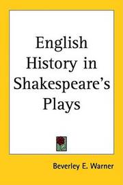 English History in Shakespeare's Plays by Beverley E. Warner image