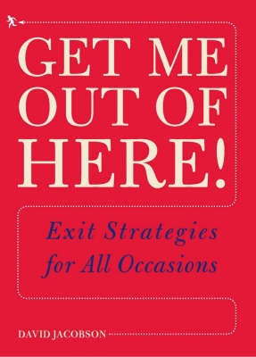 Get Me Out of Here: Exit Strategies for All Occasions by David Jacobson