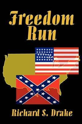 Freedom Run by Richard S Drake