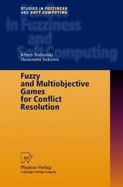 Fuzzy and Multiobjective Games for Conflict Resolution by Ichiro Nishizaki