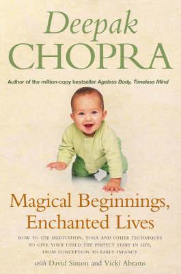 Magical Beginnings, Enchanted Lives by Deepak Chopra