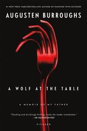 A Wolf at the Table by Augusten Burroughs