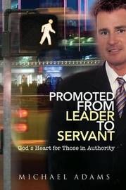 Promoted from Leader to Servant by Michael Adams