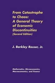 From Catastrophe to Chaos: A General Theory of Economic Discontinuities: Volume I by J.Barkley Rosser