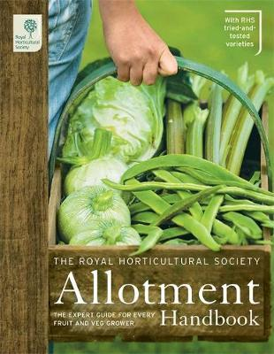 The RHS Allotment Handbook: The Expert Guide for Every Fruit and Veg Grow