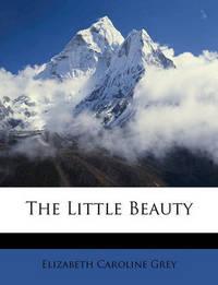 The Little Beauty by Elizabeth Caroline Grey