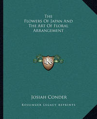 The Flowers of Japan and the Art of Floral Arrangement by Josiah Conder