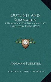 Outlines and Summaries: A Handbook for the Analysis of Expository Essays (1915) by Norman Foerster