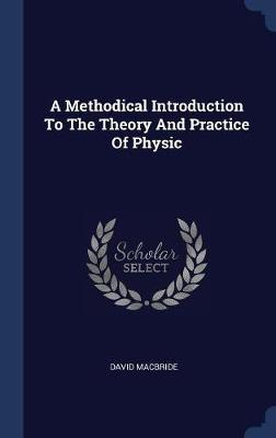 A Methodical Introduction to the Theory and Practice of Physic by David MacBride image