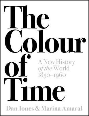 The Colour of Time: A New History of the World, 1850-1960 by Dan Jones
