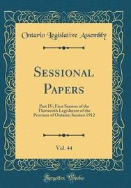 Sessional Papers, Vol. 44 by Ontario Legislative Assembly