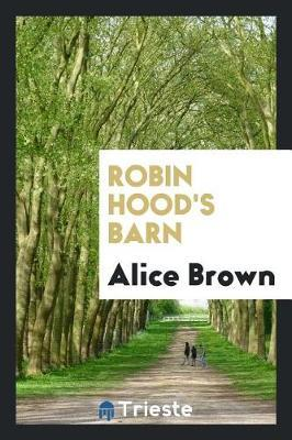 Robin Hood's Barn by Alice Brown image