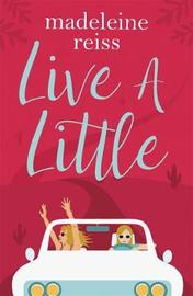 Live a Little by Madeleine Reiss