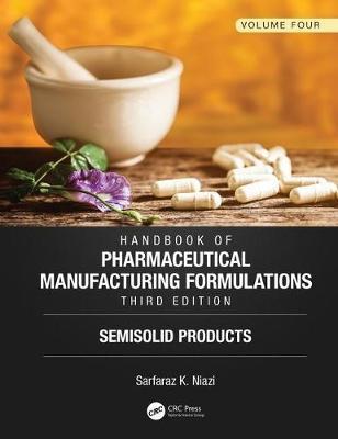 Handbook of Pharmaceutical Manufacturing Formulations, Third Edition by Sarfaraz K Niazi