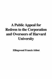 A Public Appeal for Redress to the Corporation and Overseers of Harvard University by Ellingwood Francis Abbot image