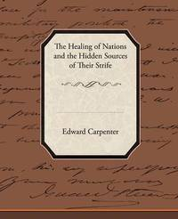 The Healing of Nations and the Hidden Sources of Their Strife by Edward Carpenter image