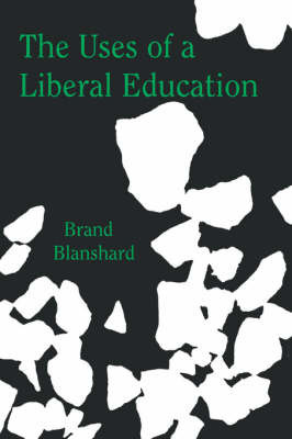The Uses of a Liberal Education by Brand Blanshard