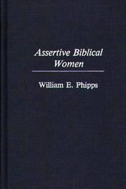 Assertive Biblical Women by William E. Phipps