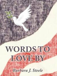 Words to Love by by Barbara J. Steele