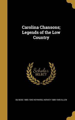 Carolina Chansons; Legends of the Low Country by Du Bose 1885-1940 Heyward
