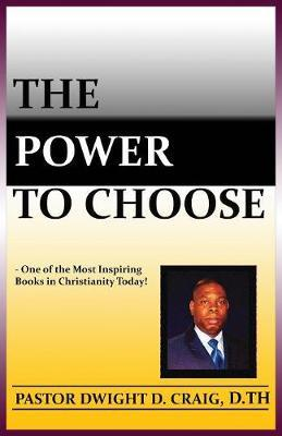 The Power to Choose by Dwight D Craig