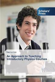 An Approach to Teaching Introductory Physics Courses by Le Van Hao