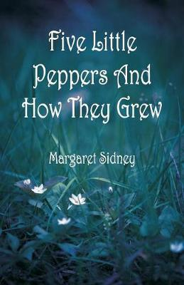 Five Little Peppers and How They Grew by Margaret Sidney image
