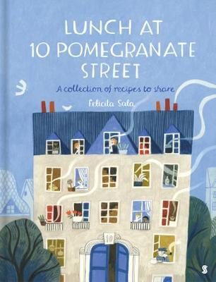 Lunch at 10 Pomegranate Street: A Collection of Recipes to Share by Felicita Sala