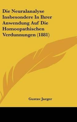 Die Neuralanalyse Insbesondere in Ihrer Anwendung Auf Die Homoopathischen Verdunnungen (1881) by Gustav Jaeger image