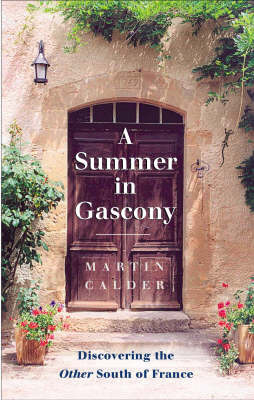 A Summer in Gascony: Discovering the Other South of France by Martin Calder
